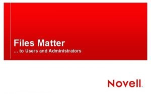 Files Matter to Users and Administrators Files Matter