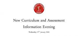 New Curriculum and Assessment Information Evening Wednesday 27