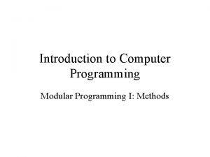 Introduction to Computer Programming Modular Programming I Methods