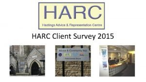 HARC Client Survey 2015 The Survey who and