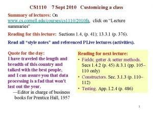 CS 1110 7 Sept 2010 Customizing a class