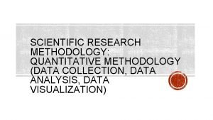 SCIENTIFIC RESEARCH METHODOLOGY QUANTITATIVE METHODOLOGY DATA COLLECTION DATA