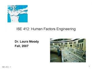 ISE 412 Human Factors Engineering Dr Laura Moody