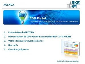AGENDA 1 Prsentation dARKETEAM 2 Dmonstration de CDG