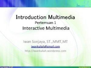 Introduction Multimedia Pertemuan 1 Interactive Multimedia Iwan Sonjaya