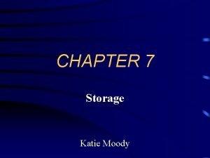CHAPTER 7 Storage Katie Moody Storage Storage holds