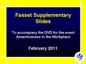 Fasset Supplementary Slides To accompany the DVD for