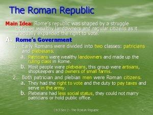 The Roman Republic Main Idea Romes republic was