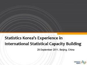 Statistics Koreas Experience in International Statistical Capacity Building