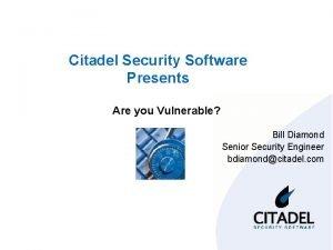 Citadel Security Software Presents Are you Vulnerable Bill