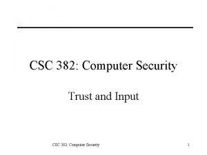 CSC 382 Computer Security Trust and Input CSC
