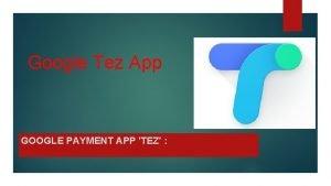 Google Tez App GOOGLE PAYMENT APP TEZ Google