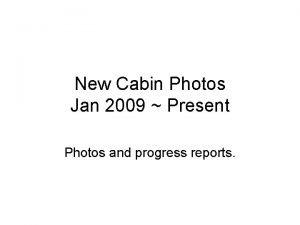New Cabin Photos Jan 2009 Present Photos and