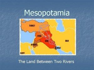 Mesopotamia The Land Between Two Rivers Development of