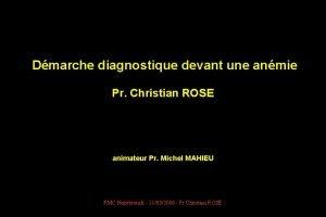 Dmarche diagnostique devant une anmie Pr Christian ROSE