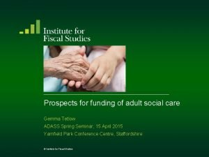 Prospects for funding of adult social care Gemma