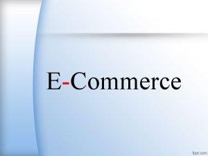 ECommerce Pengertian ECommerce Electronic Commerce ECommerce secara umum