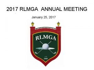 2017 RLMGA ANNUAL MEETING January 25 2017 OUR