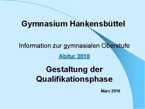 Gymnasium Hankensbttel Information zur gymnasialen Oberstufe Abitur 2018