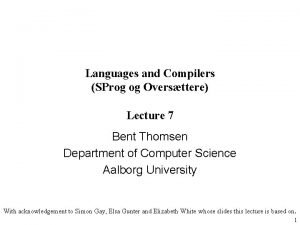 Languages and Compilers SProg og Oversttere Lecture 7