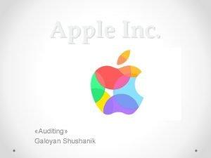 Apple Inc Auditing Galoyan Shushanik INTRODUCTION Apple Inc