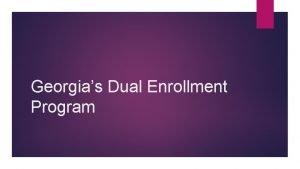 Georgias Dual Enrollment Program What is the Dual