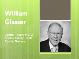 William Glasser Control Theory 1970 Choice Theory 1998