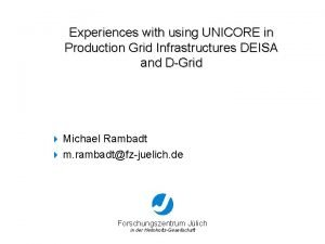 Experiences with using UNICORE in Production Grid Infrastructures