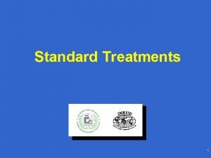 Standard Treatments 1 Standard Treatments Objectives Recognize and