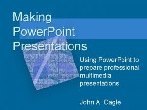 Making Power Point Presentations Using Power Point to