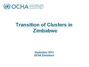 Transition of Clusters in Zimbabwe September 2013 OCHA