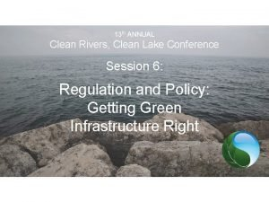 13 th ANNUAL Clean Rivers Clean Lake Conference