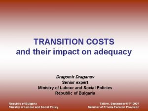 TRANSITION COSTS and their impact on adequacy Dragomir