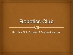 Robotics Club Robotics Club College of Engineering Adoor