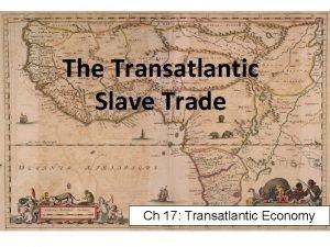 The Transatlantic Slave Trade Ch 17 Transatlantic Economy