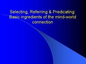 Selecting Referring Predicating Basic ingredients of the mindworld