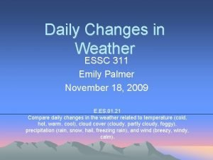 Daily Changes in Weather ESSC 311 Emily Palmer