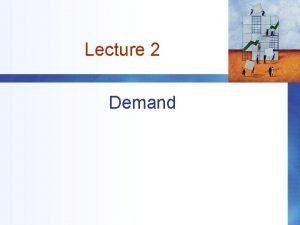 Lecture 2 Demand Outline DEMAND Markets What is