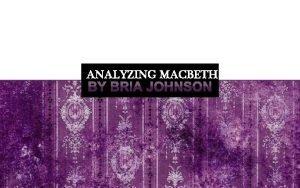 ANALYZING MACBETH WILLIAM SHAKESPEARES MACBETH Macbeth also known