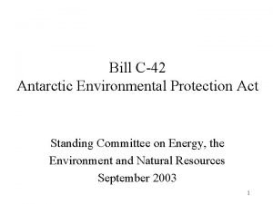 Bill C42 Antarctic Environmental Protection Act Standing Committee