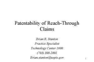 Patentability of ReachThrough Claims Brian R Stanton Practice