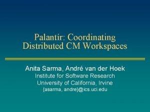 Palantr Coordinating Distributed CM Workspaces Anita Sarma Andr