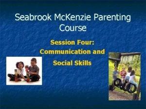 Seabrook Mc Kenzie Parenting Course Session Four Communication