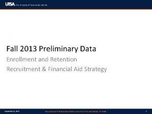 Fall 2013 Preliminary Data Enrollment and Retention Recruitment