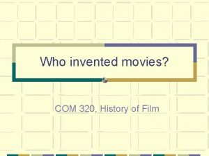 Who invented movies COM 320 History of Film