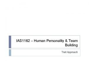 IAS 1162 Human Personality Team Building Trait Approach