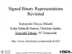 Signed Binary Representations Revisited Katsuyuki Okeya Hitachi Katja