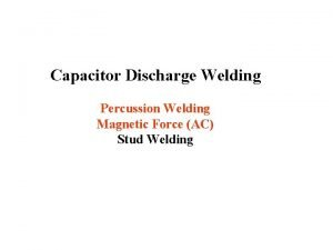 Capacitor Discharge Welding Percussion Welding Magnetic Force AC