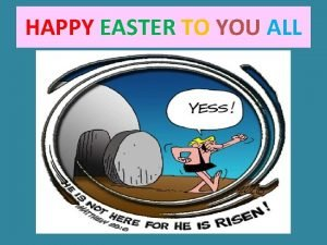HAPPY EASTER TO YOU ALL Easter Sunday ON