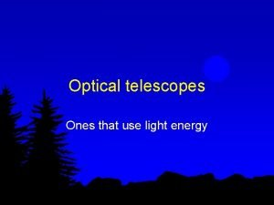 Optical telescopes Ones that use light energy Functions